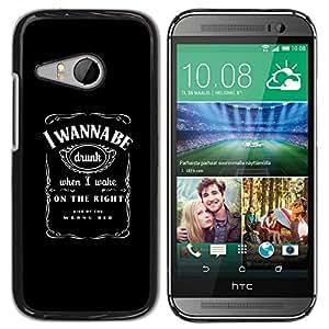 // PHONE CASE GIFT // Duro Estuche protector PC Cáscara Plástico Carcasa Funda Hard Protective Case for HTC ONE MINI 2 / M8 MINI / Funny - I WANNA BE DRUNK /