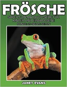Frösche: Super-Fun-Malbuch-Serie für Kinder und Erwachsene (Bonus: 20 Skizze Seiten)