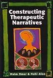 Constructing Therapeutic Narratives, Haim Omer and Nahi Alon, 1568218567