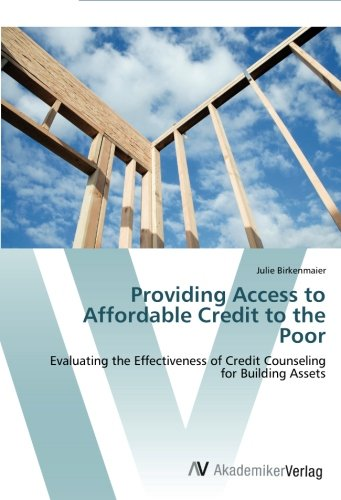 Providing Access to Affordable Credit to the Poor: Evaluating the Effectiveness of Credit Counseling for Building Assets pdf epub