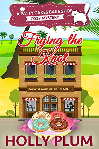 Frying The Knot (Patty Cakes Bake Shop Cozy Mystery Series Book 4) by Holly Plum