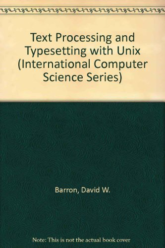 Text Processing and Typesetting With Unix (International Computer Science Series)