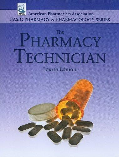 The Pharmacy Technician (Basic Pharmacy & Pharmacology) (American Pharmacists Association Basic Pharmacy & Pharmacology)