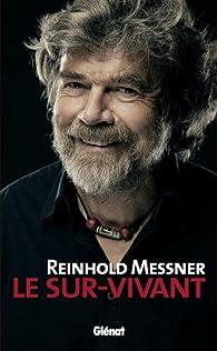 Reinhold Messner : le sur-vivant par Reinhold Messner
