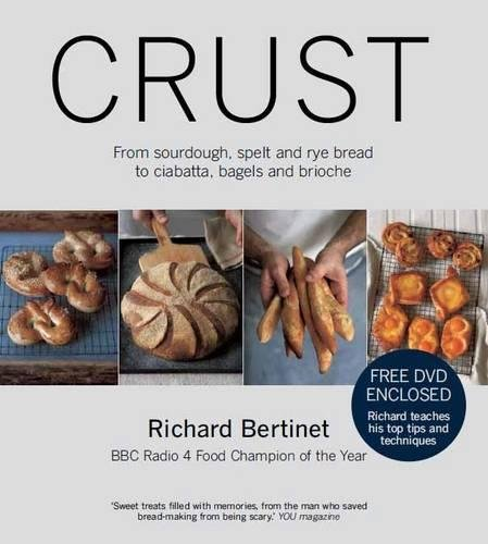 Crust: Bread to Get Your Teeth Into. Richard Bertinet