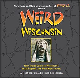 Weird Wisconsin: Your Travel Guide to Wisconsin's Local Legends ...