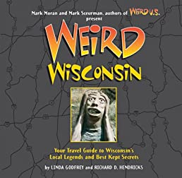 weird wisconsin your travel guide to wisconsin s local legends and rh amazon com Wisconsin Dells Attractions Wisconsin United States Travel Guide