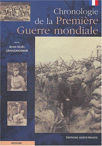 Chronologie de la Première Guerre mondiale Broché – 25 mai 2004 Jean-Noël Grandhomme Ouest-France 2737335183 Chronologies