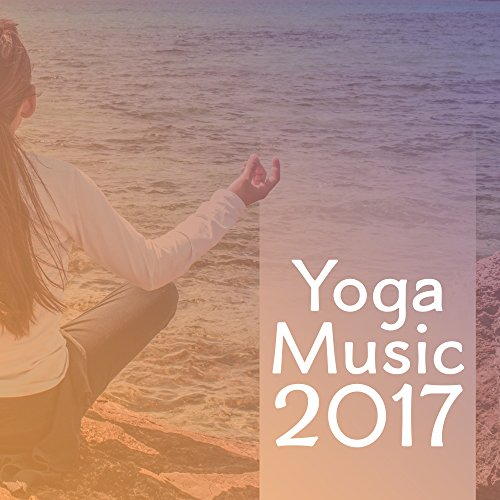 Yoga Music 2017 - Best Sounds for Yoga Training, Meditations Music to Calm Mind & Body, New Age Lounge (Best Yoga Flow Music)