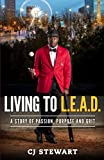 Living To L.E.A.D.: A Story of Passion, Purpose and Grit