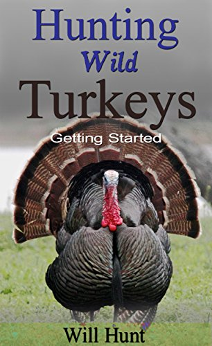 (Hunting Wild Turkeys: Getting Started (How To Hunt))