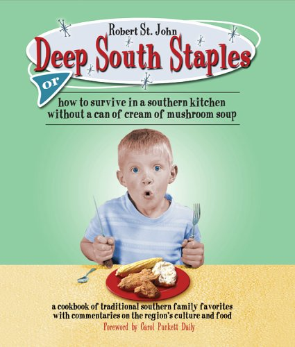 Download Deep South Staples: or How to Survive in a Southern Kitchen Without a Can of Cream of Mushroom Soup pdf