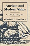 Ancient and Modern Ships - Part I. Wooden Sailing-Ships