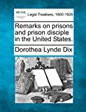 Remarks on prisons and prison disciple in the United States, Dorothea Lynde Dix, 124005288X