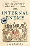 Image of By Alan Taylor - The Internal Enemy: Slavery and War in Virginia, 1772-1832 (1st Edition) (8.10.2013)