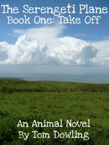 The Serengeti Plane: Book One, Take-Off! (The Serengti Series 1)