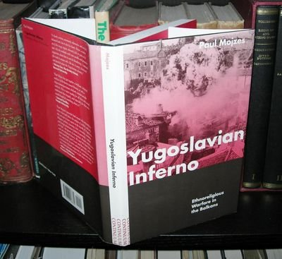Yugoslavian Inferno: Ethnoreligious Warfare in the Balkans (History and Politics in the 20th Century: Bloomsbury Academic)