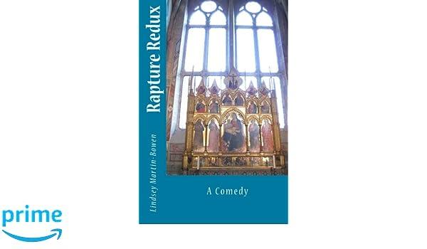 Rapture Redux: A Comedy: Lindsey Martin-Bowen: 9781881048084 ...