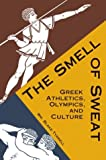 The Smell of Sweat : Greek Athletics and Greek Culture, Tyrrell, William Blake, 086516553X