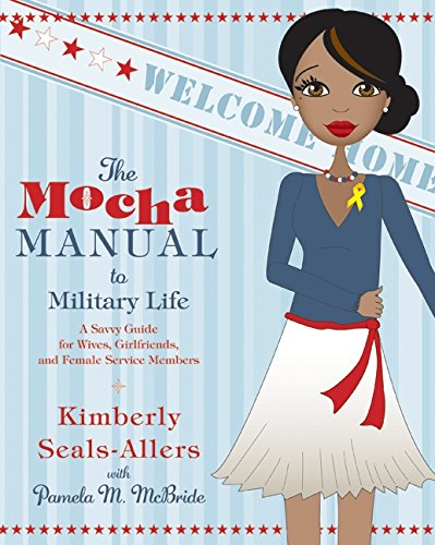 The Mocha Manual to Military Life: A Savvy Guide for Wives, Girlfriends, and Female Service Members (Mocha Manuals) PDF
