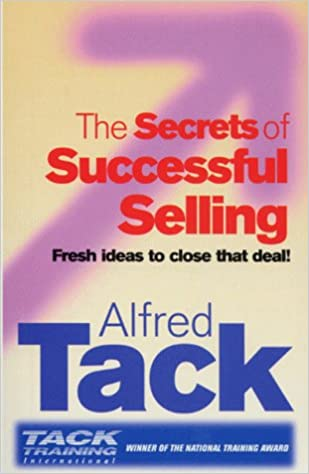 The Secrets Of Successful Selling: Fresh Ideas To Close That Deal!