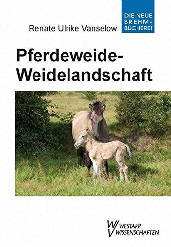 Pferdeweide-Weidelandschaft: Kulturgeschichtliche, ökologische und tiermedizinische Zusammenhänge - Lf u. Hb