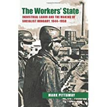 The Workers' State: Industrial Labor and the Making of Socialist Hungary, 1944–1958