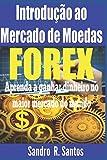 Introdução ao Mercado de Moedas Forex: Aprenda a ganhar dinheiro do maior mercado do mundo (Portuguese Edition)