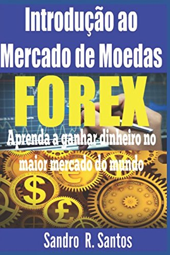 Introdução ao Mercado de Moedas Forex: Aprenda a ganhar dinheiro do maior mercado do mundo (Portuguese Edition) by Independently published