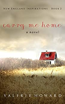 Carry Me Home (New England Inspirations Book 2) by [Howard, Valerie]