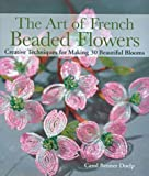 The Art of French Beaded Flowers, Carol Benner Doelp, 1579904262