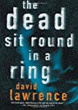 The Dead Sit Round in a Ring, David Lawrence, 0312327102