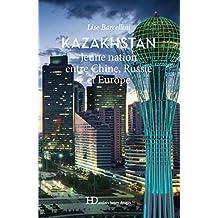 Kazakhstan: Jeune nation entre Chine, Russie et Europe