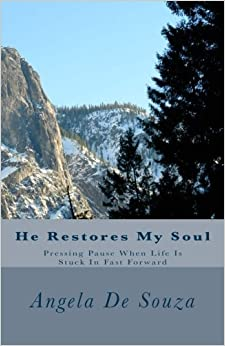 He Restores My Soul: Pressing Pause When Life Is Stuck In Fast Forward by Angela De Souza (2012-03-24)