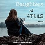 Daughters of Atlas: A Novel | Tyler Art