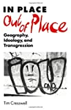 In Place-Out of Place : Geography, Ideology, and Transgression, Cresswell, Tim, 0816623880