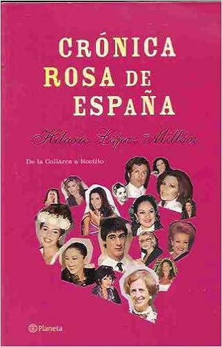 CRONICA ROSA DE ESPAÑA: Amazon.es: LOPEZ MILLAN, HILARIO, LOPEZ MILLAN, HILARIO, LOPEZ MILLAN, HILARIO: Libros