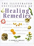Healing Remedies: Over 1,000 Natural Remedies for the Treatment, Prevention and Cure of Common Ailments and Conditions (Illustrated Encyclopedia)