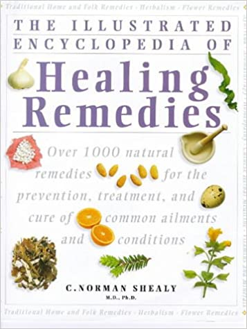 61795bf97c85c The Illustrated Encyclopedia of Healing Remedies: C. Norman Shealy ...