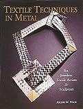 Textile Techniques in Metal: For Jewelers  Textile Artists  & Sculptors