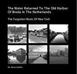 img - for The Water Returned To The Old Harbor Of Breda In The Netherlands book / textbook / text book