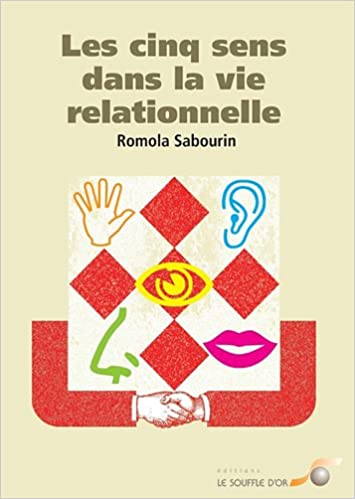 Téléchargements gratuits de livres Kindle Les cinq sens dans la vie relationnelle iBook by Romola Sabourin