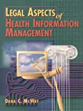 Legal Aspects of Health Information Management, McWay, Dana C., 0827355769