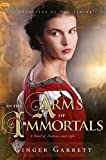 In the Arms of the Immortals by Ginger Garrett front cover