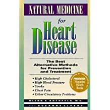 Natural Medicine for Heart Disease: The Best Alternative Methods to Prevent and Treat High Cholesterol, High Blood Pressure, Stroke, Chest Pain, and Other Circulatory Problems