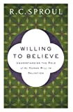 Image of Willing to Believe: Understanding the Role of the Human Will in Salvation