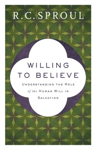 Willing to Believe: Understanding the Role of the Human Will in Salvation (Paperback)