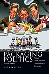 Packaging Politics: Political Communications in Britian's Media Democracy