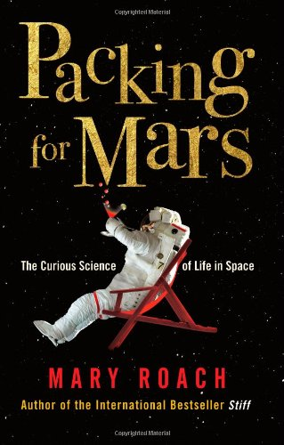 Packing for Mars: The Curious Science of Life in Space [UK Edition] ebook