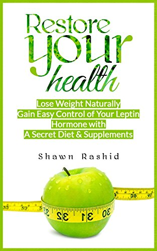 Leptin Resistance Guide: Restore your Health, Lose Weight Naturally, Gain Easy Control of your Leptin Hormone with a Secret Diet and Supplement: (Leptin ... Hormone with a Secret Diet and S Book 1) by [Rashid, Shawn]